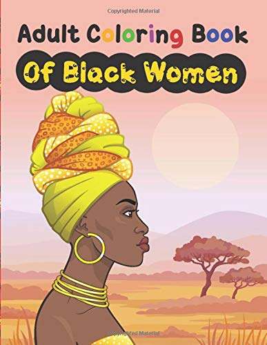 Adult coloring book of black women: Anti stress coloring book for adults | African beauties to color and scenes to draw for relaxation and creativity ... with braids, dreads, afro and wax patterns